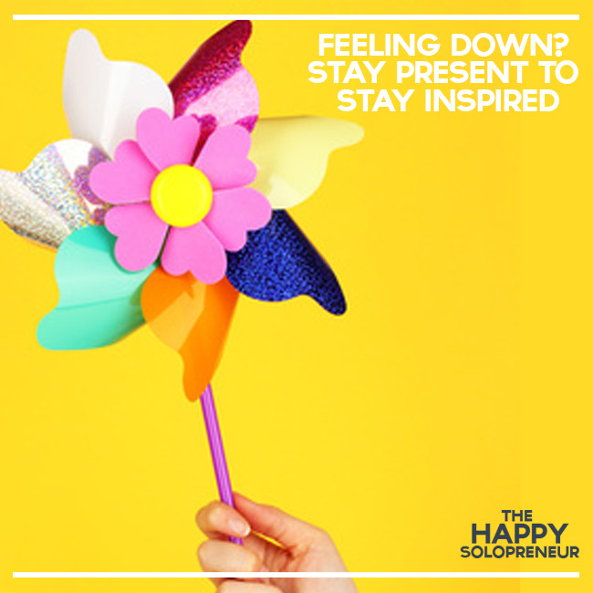 Feeling Down? Stay Present to Stay Inspired
